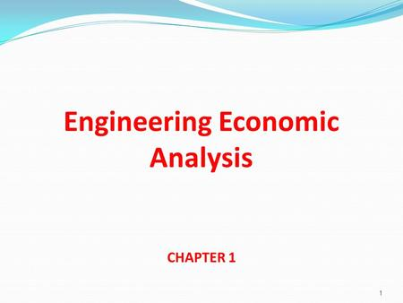 Engineering Economic Analysis CHAPTER 1 1. What is Engineering Economy? Engineering economy involves the financial and economic evaluation of projects.