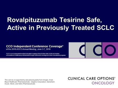 CCO Independent Conference Coverage* of the 2016 ASCO Annual Meeting, June 3-7, 2016 Rovalpituzumab Tesirine Safe, Active in Previously Treated SCLC *CCO.