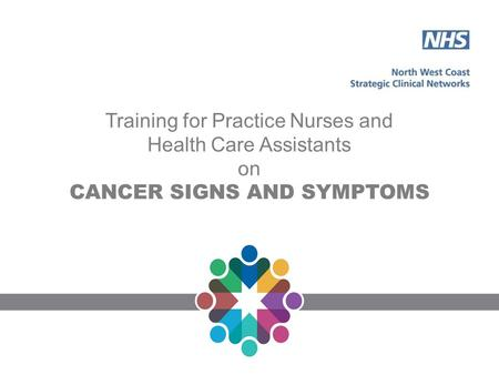 Training for Practice Nurses and Health Care Assistants on CANCER SIGNS AND SYMPTOMS.