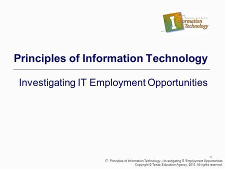 1 Principles of Information Technology Investigating IT Employment Opportunities IT: Principles of Information Technology – Investigating IT Employment.