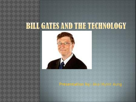Presentation by: Àka/Myint Aung.  Bill Gates was born in on October 28,  He live in Seattle, Washington.  He was the guy who invented the Microsoft.