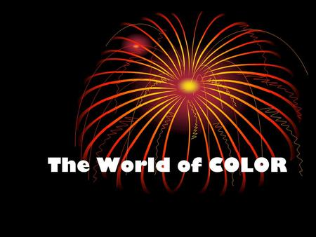 The World of COLOR. What is color?? the aspect of the appearance of objects and light sources that may be described in terms of hue, lightness, and saturation.