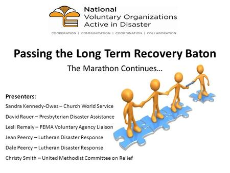 Passing the Long Term Recovery Baton The Marathon Continues… Presenters: Sandra Kennedy-Owes – Church World Service David Rauer – Presbyterian Disaster.