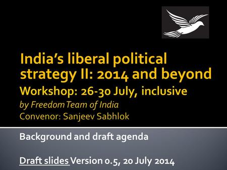 India's liberal <strong>political</strong> strategy II: 2014 <strong>and</strong> beyond Background <strong>and</strong> draft agenda Draft slides Version 0.5, 20 July 2014.