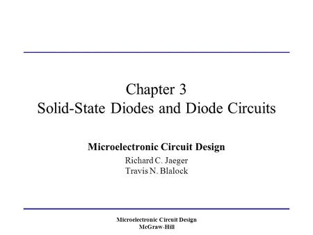 Microelectronic Circuit Design McGraw-Hill Chapter 3 Solid-State Diodes and Diode Circuits Microelectronic Circuit Design Richard C. Jaeger Travis N. Blalock.