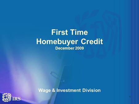 1 First Time Homebuyer Credit December 2009 Wage & Investment Division.