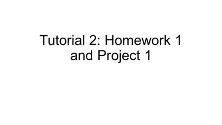 Tutorial 2: Homework 1 and Project 1. Homework 1 Q1.. There are several design goals in building an operating system, for example, resource utilization,