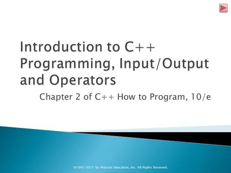 Chapter 2 of C++ How to Program, 10/e © by Pearson Education, Inc. All Rights Reserved.