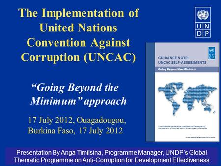 "The Implementation of United Nations Convention Against Corruption (UNCAC) ""Going Beyond the Minimum"" approach 17 July 2012, Ouagadougou, Burkina Faso,"