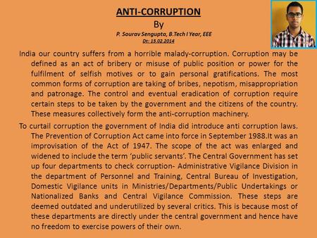 India our country suffers from a horrible malady-corruption. Corruption may be defined as an <strong>act</strong> of bribery or misuse of public position or power for the.