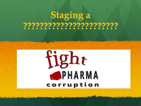 Staging a ???????????????????????. Staging a Fight Pharma Corruption Summit.