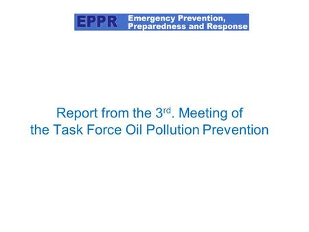 Report from the 3 rd. Meeting of the Task Force Oil Pollution Prevention Picture: EPPR Chair at 80 O North.