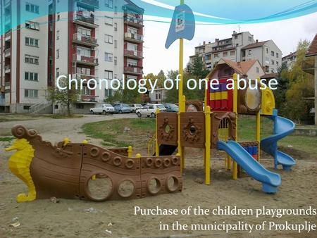 Chronology of one abuse Purchase of the children playgrounds in the municipality of Prokuplje.