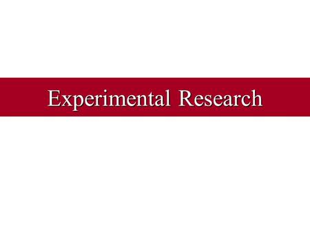 Experimental Research. What is an Experiment? Research method in which –conditions are controlled independent variables –so that 1 or more independent.