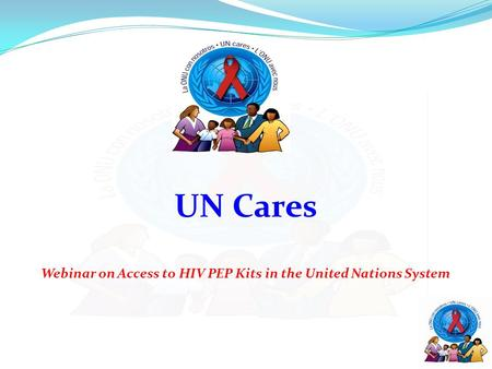 UN Cares Webinar on Access to HIV PEP Kits in the United Nations System.