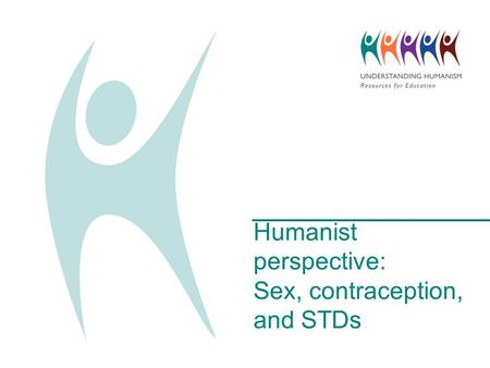 Humanist perspective: Sex, contraception, and STDs.