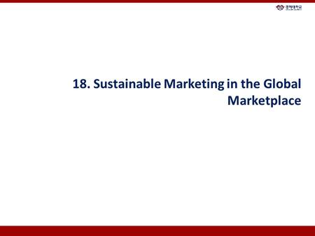 18. Sustainable Marketing in the Global Marketplace.