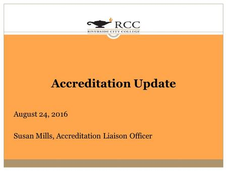 Accreditation Update August 24, 2016 Susan Mills, Accreditation Liaison Officer.