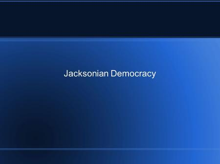 Jacksonian Democracy. Era of Good Feelings 1817 – 1825 No rival political parties Republican No political debates?