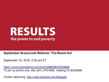 September Grassroots Webinar: The Reach Act September 10, 2016, 2:00 pm ET https://www.fuzemeeting.com/fuze/f / To join by phone only, dial.