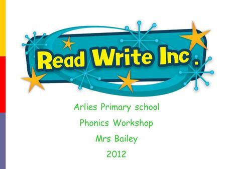 Arlies Primary school Phonics Workshop Mrs Bailey 2012.