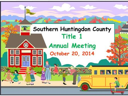 Southern Huntingdon County Title 1 Annual Meeting October 20, 2014.