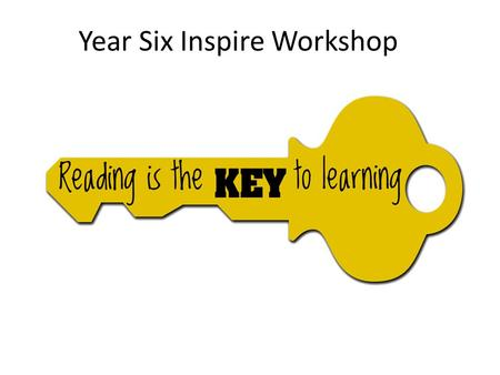 Year Six Inspire Workshop. Reading SAT 2016 The reading test will be a single paper with questions based on three passages of text. Your child will have.
