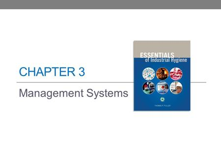 CHAPTER 3 Management Systems. Learning Objectives Describe the basic business activities and tools necessary to implement successful industrial hygiene.