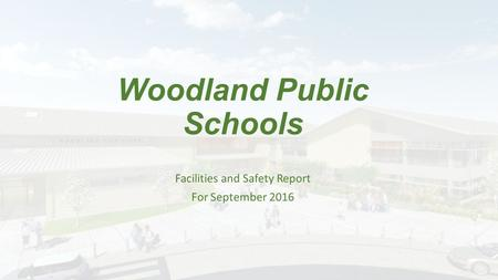 Woodland Public Schools Facilities and Safety Report For September 2016.