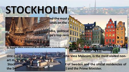 Is the capital city of Sweden and the most populous city in the Nordic region. The city is spread across 14 islands on the coast in the southeast of Sweden.