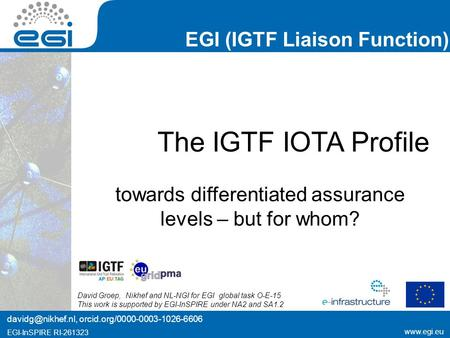 EGI-InSPIRE RI EGI (IGTF Liaison Function)  EGI-InSPIRE RI The IGTF IOTA Profile towards differentiated assurance levels.