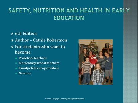  6th Edition  Author – Cathie Robertson  For students who want to become  Preschool teachers  Elementary school teachers  Family child care providers.