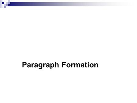 Week 3 Paragraph Formation. Remember: In writing a good paragraph, Two things will help a lot; An effective topic sentence, And just one subject thought.