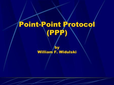 Point-Point Protocol (PPP) by William F. Widulski.