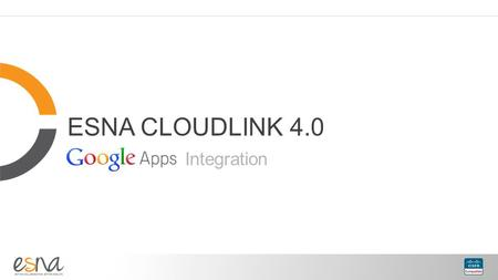 ESNA CLOUDLINK 4.0 Integration. Agenda What's Happening in the World Around Us The Collaborative Revolution Esna + Cisco Redefine Collaboration Customer.