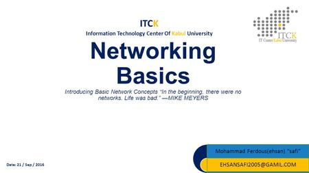 "Networking Basics Introducing Basic Network Concepts ""In the beginning, there were no networks. Life was bad."" —MIKE MEYERS Mohammad Ferdous(ehsan) ""safi"""