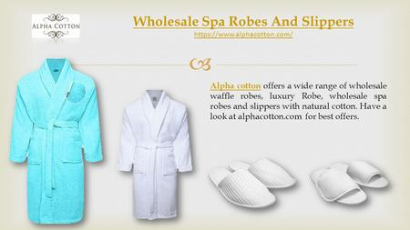  Wholesale Spa Robes And Slippers https://www.alphacotton.com/ Alpha cottonAlpha cotton offers a wide range of wholesale waffle robes, luxury Robe, wholesale.