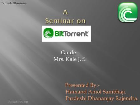 November 19, 2016 Guide:- Mrs. Kale J. S. Presented By:- Hamand Amol Sambhaji. Hamand Amol Sambhaji. Pardeshi Dhananjay Rajendra. Pardeshi Dhananjay Rajendra.
