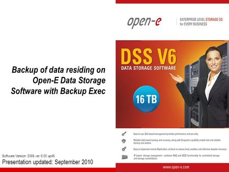 Software Version: DSS ver up45 Presentation updated: September 2010 Backup of data residing on Open-E Data Storage Software with Backup Exec.