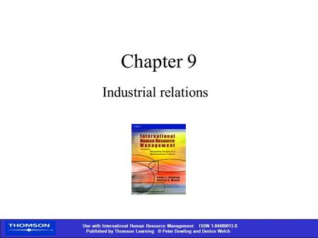 Use with International Human Resource Management ISBN X Published by Thomson Learning © Peter Dowling and Denice Welch Chapter 9 Industrial.