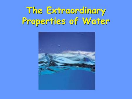 The Extraordinary Properties of Water. INK PAIR SHARE One of NASA's missions is to search the universe for water. Why water specifically?