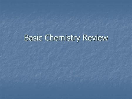 Basic Chemistry Review. Matter 1. Matter refers to anything that takes up space and has mass 1. Matter refers to anything that takes up space and has.