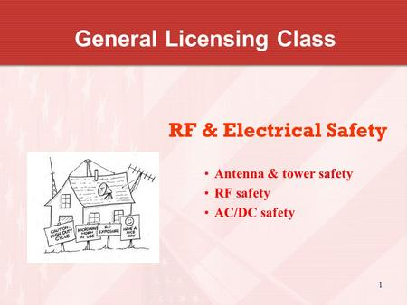 1 General Licensing Class RF & Electrical Safety Antenna & tower safety RF safety AC/DC safety.