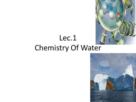 Lec.1 Chemistry Of Water. Biochemistry & Medicine Biochemistry can be defined as the science concerned with the chemical basis of life. Biochemistry can.