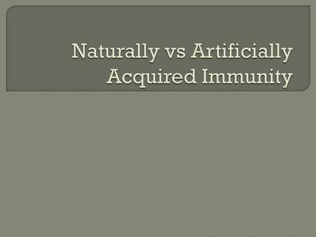  Active Immunity-immunity may be acquired by exposure to a disease Antibodies  Manufactured by the body-act against the infecting agent  Formation.