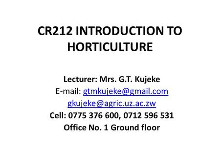 CR212 INTRODUCTION TO HORTICULTURE Lecturer: Mrs. G.T. Kujeke    Cell: ,