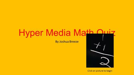 Hyper Media Math Quiz By Joshua Breeze Click on picture to begin.