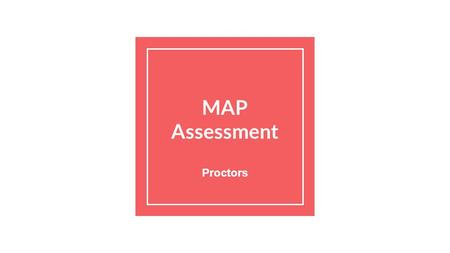 MAP Assessment Proctors. Ten Minutes Before the Testing Session 1. Log into BlackBoard and load PPT, 2. Log into the testing site: a.https://teach.mapnwea.orghttps://teach.mapnwea.org.
