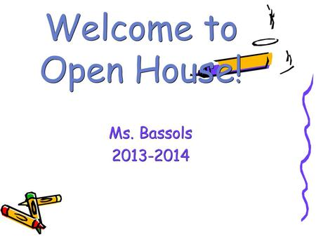 Welcome to Open House! Ms. Bassols Agenda o Daily schedule o Specials o Homework o Curriculum Highlights o Grading Policy o AR/AM o Website.