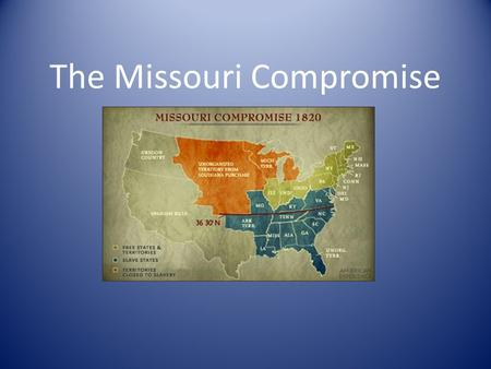 The Missouri Compromise. The Controversy Missouri was a slave territory and it would throw off the balance between the slave states and free states in.